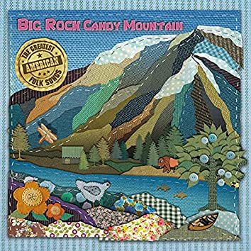 Big Rock Candy Mountain: The Greatest American Folk Songs