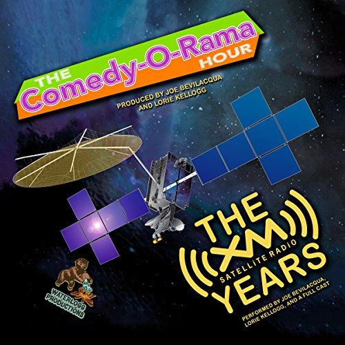 The Comedy-O-Rama Hour: The XM Satellite Years audiobook cover art