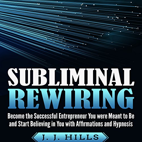 Subliminal Rewiring: Become the Successful Entrepreneur You Were Meant to Be and Start Believing in You with Affirmations and Hypnosis  By  cover art