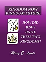 Kingdom Now Kingdom Future: How Did Jesus Unite These Two Kingdoms? (English Edition)