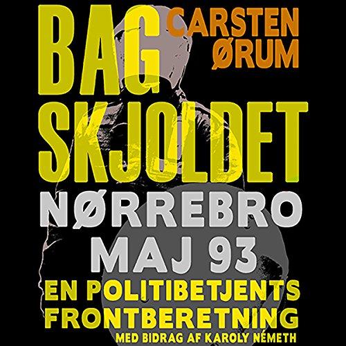 Bag skjoldet: Nørrebro maj 93 - en politibetjents frontberetning audiobook cover art