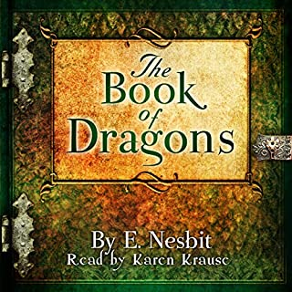 The Book of Dragons                   By:                                                                                                                                 E. Nesbit                               Narrated by:                                                                                                                                 Karen Krause                      Length: 4 hrs and 53 mins     15 ratings     Overall 4.1