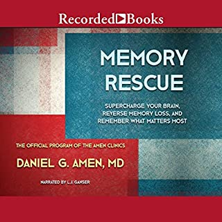 Memory Rescue     Supercharge Your Brain, Reverse Memory Loss, and Remember What Matters Most              Written by:                                                                                                                                 M.D. Daniel G. Amen                               Narrated by:                                                                                                                                 L. J. Ganser                      Length: 12 hrs and 29 mins     6 ratings     Overall 4.0