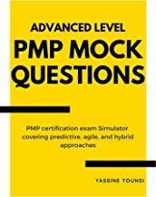 Advanced Level PMP Mock Questions: PMP Certification Exam Simulator covering Predictive, Agile, and Hybrid approaches (PMP...