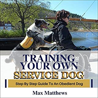 Training Your Own Service Dog: Step by Step Guide to an Obedient Service Dog audiobook cover art