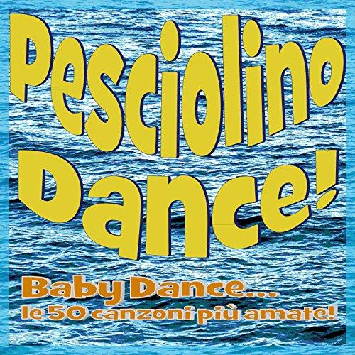 Pesciolino Dance! Baby Dance, Le 50 Canzoni Più Amate...