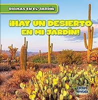 Hay un Desierto en mi Jardín! / There's a Desert in My Backyard! (Biomas en el Jardín / Backyard Biomes)