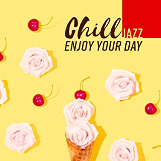 Chill Jazz: Enjoy Your Day - Smooth Jazz Club, Summer Lounge Cafe, Bossa Nova