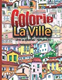 Colorie la ville: Paysages de villes à colorier – rues – terrasses de café – maisons - immeubles – anti-stress – relaxation.