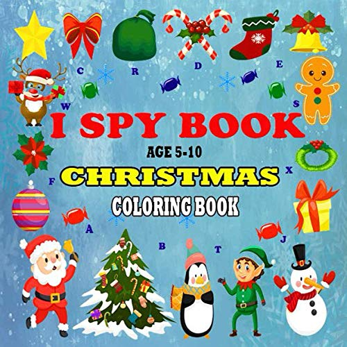 I SPY BOOK AGE 5-10: Can You See What I See?A Fun Christmas Coloring Book and Guessing game and more Activities for Kids Preschoolers and Toddlers