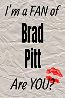 I'm a FAN of Brad Pitt Are YOU? creative writing lined journal: Promoting fandom and creativity through journaling…one day at a time (Actors)
