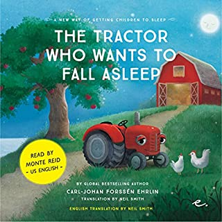 The Tractor Who Wants to Fall Asleep [US English]     A New Way of Getting Children to Sleep 3              By:                                                                                                                                 Carl-Johan Forssén Ehrlin                               Narrated by:                                                                                                                                 Monte Reid                      Length: 36 mins     10 ratings     Overall 4.1