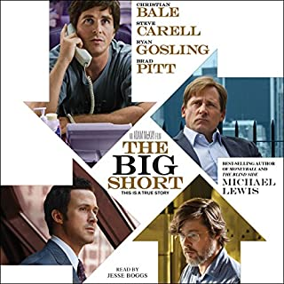 The Big Short     Inside the Doomsday Machine              By:                                                                                                                                 Michael Lewis                               Narrated by:                                                                                                                                 Jesse Boggs                      Length: 9 hrs and 27 mins     11,351 ratings     Overall 4.6