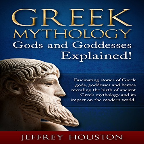 Greek Mythology, Gods & Goddesses Explained! audiobook cover art