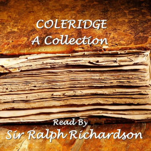 Coleridge     A Collection              By:                                                                                                                                 Samuel Taylor Coleridge                               Narrated by:                                                                                                                                 Ralph Richardson                      Length: 54 mins     4 ratings     Overall 4.5