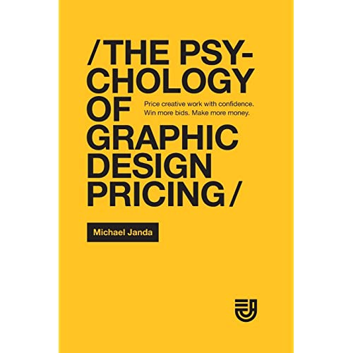 The Psychology Of Graphic Design Pricing Price Creative Work With Confidence Win More Bids Make More Money Janda Michael C 9781794390140 Amazon Com Books