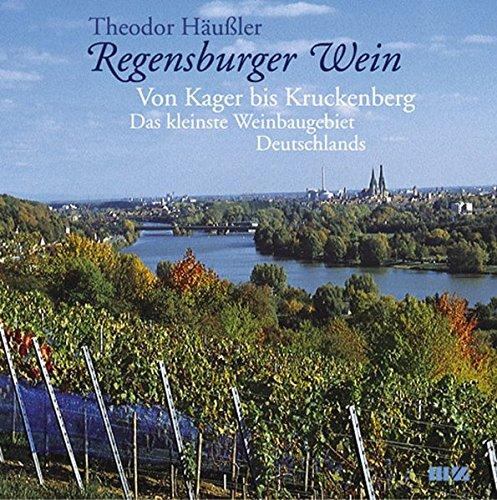 Regensburger Wein: Von Kager bis Kruckenberg: Das kleinste Weinbaugebiet Deutschlands