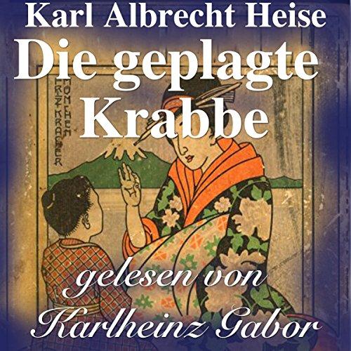 Die geplagte Krabbe     Japanische Märchen              De :                                                                                                                                 Karl Albrecht Heise                               Lu par :                                                                                                                                 Karlheinz Gabor                      Durée : 13 min     Pas de notations     Global 0,0