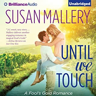 Until We Touch     Fool's Gold, Book 15              Written by:                                                                                                                                 Susan Mallery                               Narrated by:                                                                                                                                 Tanya Eby                      Length: 8 hrs and 35 mins     3 ratings     Overall 5.0