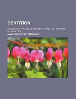 Dentition; According to Some of the Best and Latest German Authorities