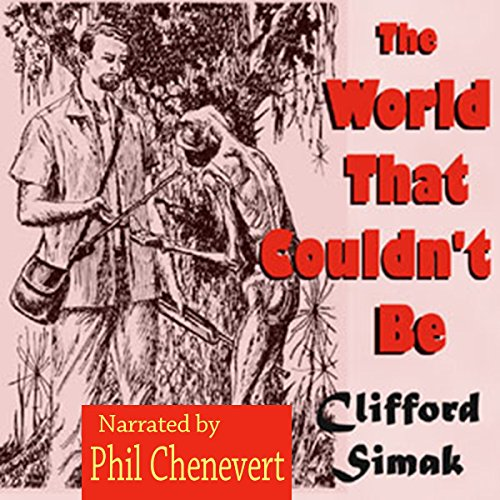 The World That Couldn't Be                   By:                                                                                                                                 Clifford Simak                               Narrated by:                                                                                                                                 Phil Chenevert                      Length: 1 hr and 42 mins     5 ratings     Overall 4.8