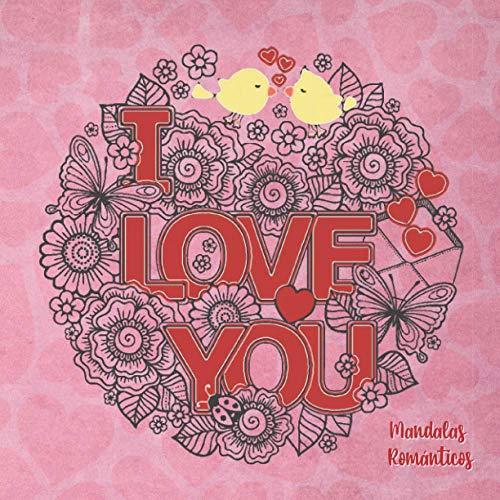 I LOVE YOU: MANDALAS ROMÁNTICOS | 30 Diseños para Colorear para Enamorados | Regalo especial para el Día de San Valentín, Aniversario o Cumpleaños | Mujer, Pareja, Novia.