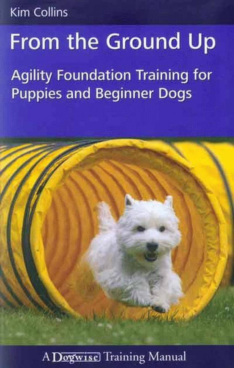 Image OfFrom The Ground Up - Agility Foundation Training For Puppies And Beginner Dogs (Dogwise Training Manual) (English Edition)