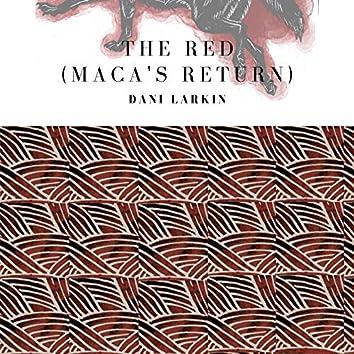 The Red (Maca's Return)