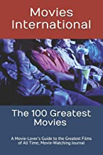 The 100 Greatest Movies: A Movie-Lover's Guide to the Greatest Films of All Time; Movie-Watching Journal