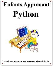 Enfants Apprenant Python: Les enfants apprennent à coder comme à jouer à des jeux (French Edition)