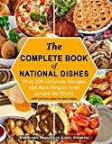 The Complete Book Of National Dishes: Over 200 Delicious Recipes and their Origins from around the World (with full Color photo for each recipe)