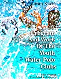 Program And Work Of The Youth Water Polo Clubs...