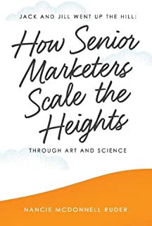 Jack and Jill Went Up the Hill: How Senior Marketers Scale the Heights Through Art and Science (1)