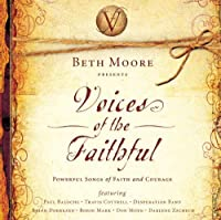 Beth Moore Presents: Voices of the Faithful by Beth Moore
