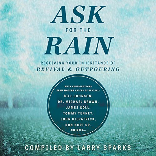 Ask for the Rain     Receiving Your Inheritance of Revival & Outpouring              By:                                                                                                                                 Larry Sparks,                                                                                        Lou Engle,                                                                                        Bill Johnson,                   and others                          Narrated by:                                                                                                                                 John Alan Martinson Jr.                      Length: 5 hrs and 45 mins     6 ratings     Overall 4.7