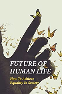 Future Of Human Life: How To Achieve Equality In Society: Humanity Problems In The World