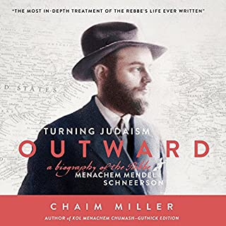 Turning Judaism Outwards     A Biography of the Rebbe Menachem Mendel Schneerson              By:                                                                                                                                 Chaim Miller                               Narrated by:                                                                                                                                 Shlomo Zacks                      Length: 16 hrs and 39 mins     45 ratings     Overall 4.6