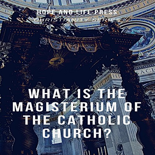 What Is the Magisterium of the Catholic Church? audiobook cover art