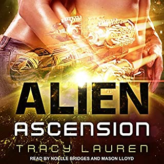 Alien Ascension     The Alien Series, Book 3              Written by:                                                                                                                                 Tracy Lauren                               Narrated by:                                                                                                                                 Noelle Bridges,                                                                                        Mason Lloyd                      Length: 10 hrs and 31 mins     1 rating     Overall 5.0