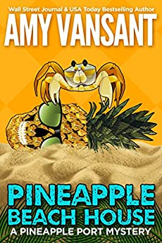 Pineapple Beach House: A Pineapple Port Mystery: Book Five (Pineapple Port Mysteries 5) by [Amy Vansant]