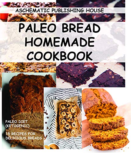 PALEO BREAD HOMEMADE COOKBOOK: Keto Bread Cookbook, Gluten-Free, The KetoDiet Cookbook, Keto Bread Bakers Cookbook (English Edition)