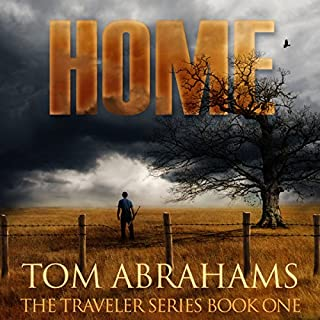 Home - A Post Apocalyptic/Dystopian Adventure     The Traveler, Volume 1              By:                                                                                                                                 Tom Abrahams                               Narrated by:                                                                                                                                 Kevin Pierce                      Length: 7 hrs     20 ratings     Overall 4.4