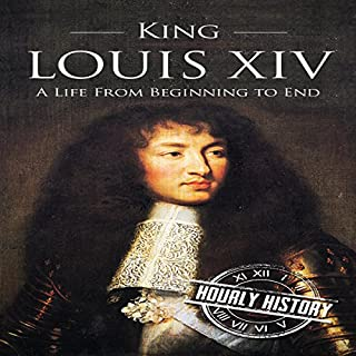 King Louis XIV: A Life from Beginning to End cover art
