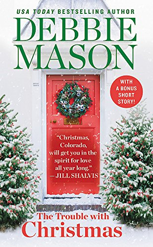 The Trouble with Christmas: The Feel-Good Holiday Read that Inspired Hallmark TV's Welcome to Christmas (Christmas, Colorado, 1)
