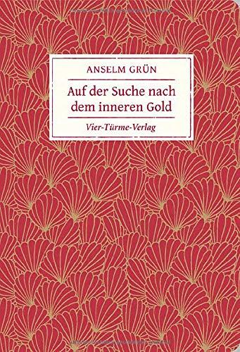Auf der Suche nach dem inneren Gold (Geschenkbücher von Anselm Grün)