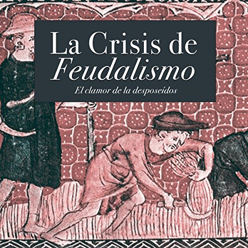 La Crisis del Feudalismo: El clamor de los desposeídos [The Crisis of Feudalism: The Cry of the Dispossessed] copertina