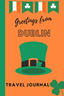 Greetings form Dublin: Blank Lined Travel Journal, Ireland , St Patrick Day