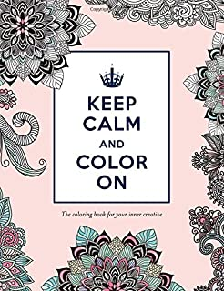 Keep Calm and Color On: The Coloring Book for Your Inner Creative (Adult Coloring Books)