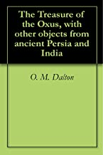 The Treasure of the Oxus, with other objects from ancient Persia and India