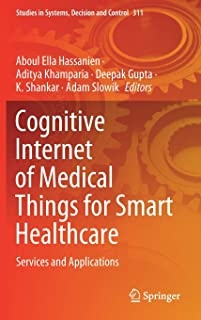 Cognitive Internet of Medical Things for Smart Healthcare: Services and Applications: 311